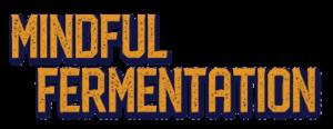 Mindful Fermentation
